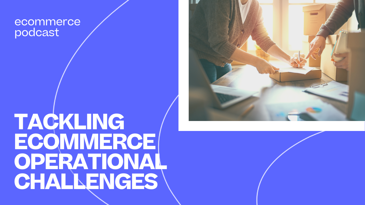 PODCAST-TACKLING ECOMMERCE OPERATIONAL CHALLENGES